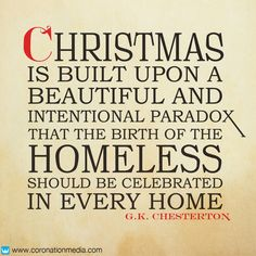 """G.K. Chesterton - """"Christmas is built upon a beautiful paradox that the birth of the homeless one should be celebrated in every home."""""""