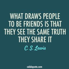 C. S. Lewis Quote (About truth share friendship friends followers)