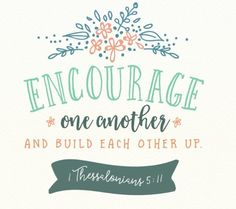 Encourage! ❤️ you will find a lot of more love building others up!