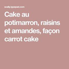 Cake au potimarron, raisins et amandes, façon carrot cake