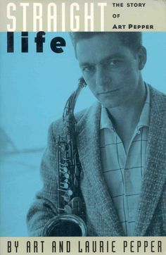 Straight Life by Art Pepper and Laurie Pepper   20 Of The Junkiest Books About Drugs You'll Ever Read