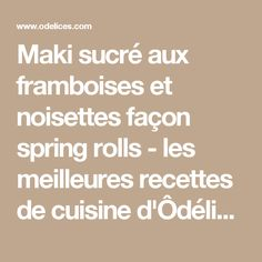 Maki sucré aux framboises et noisettes façon spring rolls - les meilleures recettes de cuisine d'Ôdélices