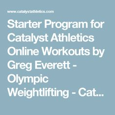 Starter Program for Catalyst Athletics Online Workouts by Greg Everett - Olympic Weightlifting - Catalyst Athletics - Olympic Weightlifting