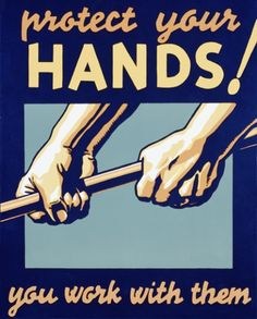 """A WPA Federal Art Project poster from Pennsylvania promoting safety in the workplace: """"Protect your hands! You work with them."""" Illustrated by artist Robert Muchley, c. 1936."""