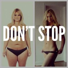 Don't stop, you will get there, for YOU and no one else. healthy healthy healthy. slow and steady