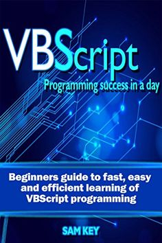 cool VBScript: Programming Success in a Day: Beginner's Guide to Fast, Easy and Efficient Learning of VBScript Programming (VBScript, ADA, ASP.NET, C#, ADA ... ASP.NET Programming, Programming, C++, C)