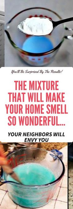 THE MIXTURE THAT WILL MAKE YOUR HOME SMELL SO WONDERFUL… YOUR NEIGHBORS WILL ENVY YOU! Need to know!!