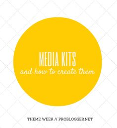 Partnering with Brands Theme Week: The Ultimate Guide to Creating a Media Kit - ProBlogger Blog Tips