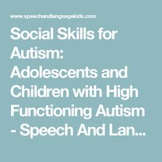 Social Skills for Autism: Adolescents and Children with High Functioning Autism - Speech And Language Kids