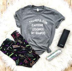 Thankful for caffeine leggings and dry shampoo