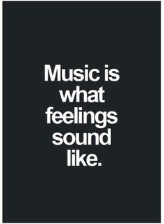 Music is what feelings sound like! Well said ️. LO