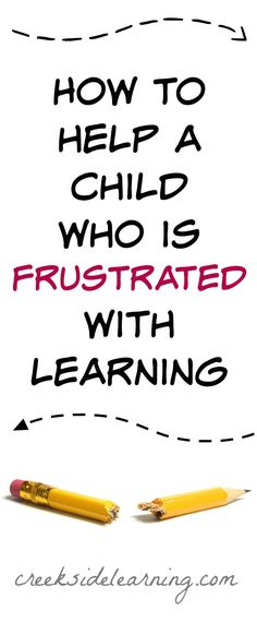 How to help a child who is frustrated with learning to read, with math or spelling or any subject. Homeschooling resources for parents from Creekside Learning.