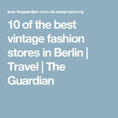 10 of the best vintage fashion stores in Berlin | Travel | The Guardian