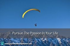 Pursue The Passion In Your Life