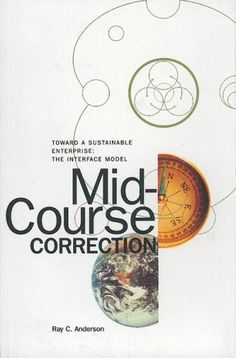 Mid-Course Correction: Toward a Sustainable Enterprise: The Interface Model by Ray Anderson, http://www.amazon.com/dp/0964595354/ref=cm_sw_r_pi_dp_edlWqb15NP883