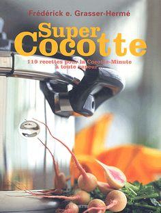 Super Cocotte. 119 recettes pour la Cocotte-Minute à toute vapeur