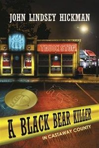 A Black Bear Killer in Castaway County by John Hickman