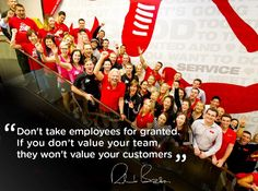 """""""Don't take employees for granted. If you don't value your team, they won't value your customers."""" - Richard Branson Founder at Virgin Group"""