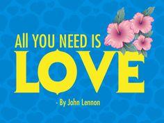 All you need is Love. - John Lennon