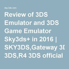 Review of 3DS Emulator and 3DS Game Emulator Sky3ds+ in 2016 | SKY3DS,Gateway 3DS,R4 3DS official tutorial guide firmwares