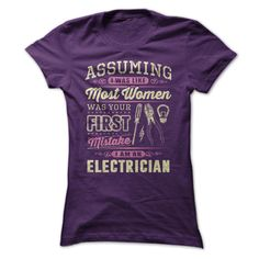 WOMEN ELECTRICIAN - Assuming I was like most women was your first mistake I am an electrician. (Electrician Tshirts)