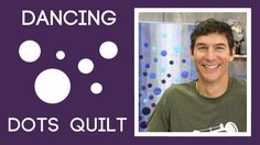 Dancing Dots Quilt: Easy Quilting Tutorial with Rob Appell of Man Sewing. LOVE THIS!