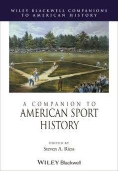 Companion to American Sports History | Riess, Steven A. | Sports -- United States -- History. | GV853 -- .C65 2014eb EBRARY | 9780470656129