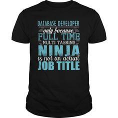 DATABASE DEVELOPER Only Because Full Time Multi Tasking Ninja Is Not An Actual Job Title T-Shirts, Hoodies. CHECK PRICE ==► Funny Tee Shirts