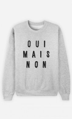 Sweat Oui Mais Non.Mdr phrase elle me tue Sweat Shirt, T Shirt Diy, Sweat Gris, Funny Tee Shirts, White T, Mode Style, Sweater Weather, Silhouette, Look Fashion
