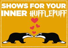 13 Series To Binge With The Hufflepuff In Your Life GOOD JOB BUZZFEED! I'm Hufflepuff and love 9/13 of these shows!!