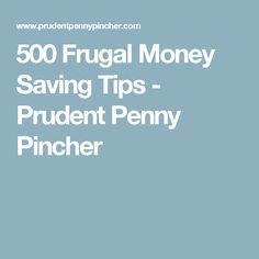 500 Frugal Money Saving Tips - Prudent Penny Pincher