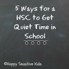 5 Ways to help a highly sensitive child (HSC) get some Quiet Time in School