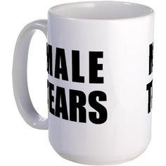 Male Tears MugMugs on CafePress.com