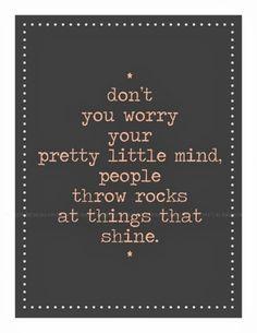 I shine like a diamond so I get tons of rocks thrown at me!!!