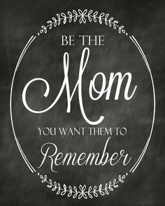 Be the mom you want them to remember. ❤️❤️