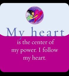 My heart and my gut (intuitive center) are at one with each other...