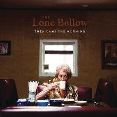 album cover art [01/2015]: the lone bellow ¦ then came the morning |