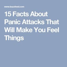 15 Facts About Panic Attacks That Will Make You Feel Things