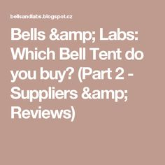 Bells & Labs: Which Bell Tent do you buy? (Part 2 - Suppliers & Reviews)