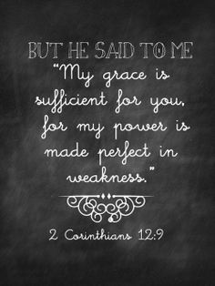 "I love this verse & also the follow through to verse 10: ""But He said to me, ""My grace is sufficient for you, for my power is made perfect in weakness."" Therefore I will boast all the more gladly of my weaknesses, so that the power of Christ may rest upon me. That is why, for Christ's sake, I delight in weaknesses, in insults, in hardships, in persecutions, in difficulties. For when I am weak, then I am strong."""