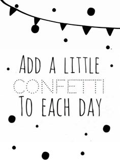 Add a little confetti to each day ..♥