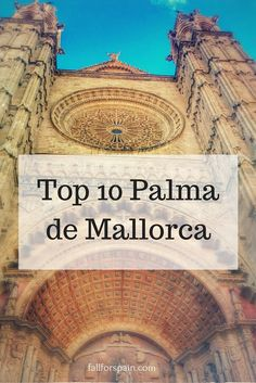 Top 10 things to do in Palma de Mallorca: #spain #palmademallorca