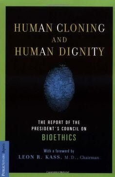 Human Cloning and Human Dignity: The Report of the President's Council On Bioethics by Leon R. Kass. $12.17. 400 pages. Publisher: PublicAffairs (September 30, 2002)