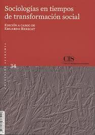 Sociologías en tiempos de transformación social / edición a cargo de Eduardo Bericat Alastuey
