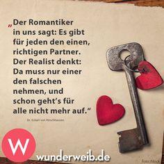 Der Romantiker in uns sagt: Es gibt für jeden den einen, richtigen Partner. Der Realist denkt: Da muss nur einer den falschen nehmen, und schon geht's für alle nicht mehr auf.