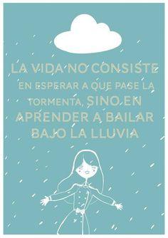 La vida no consiste en esperar a que pase la tormenta, sino en aprender a bailar bajo la lluvia... #Citas #Frases @Candidman