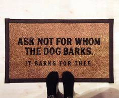 Funny Dog Welcome Door Mat, Rug, Carpet, Red, 'Ask not for whom the dog barks' housewarming gift, dog owner gifts, dog lover gifts, quotes