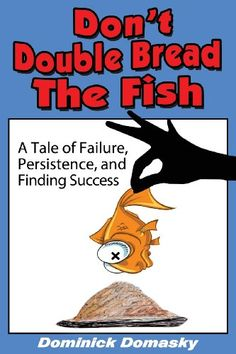 Don't Double Bread the Fish by Dominick Domasky http://www.amazon.com/dp/1628650052/ref=cm_sw_r_pi_dp_8Ogaub08AMNPR