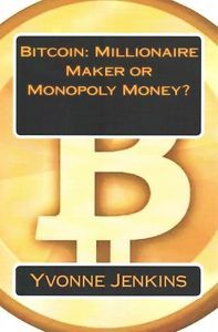 Bitcoin: Millionaire Maker or Monopoly Money? by Yvonne Jenkins