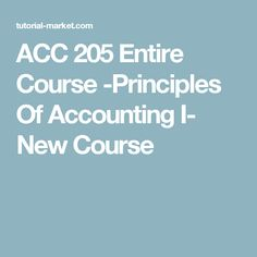 11 Best ACC 205 Entire Course -Principles Of Accounting I